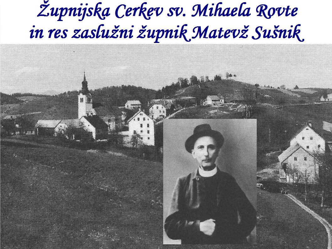Župnijska Cerkev sv. Mihaela Rovte in res zaslužni župnik Matevž Sušnik