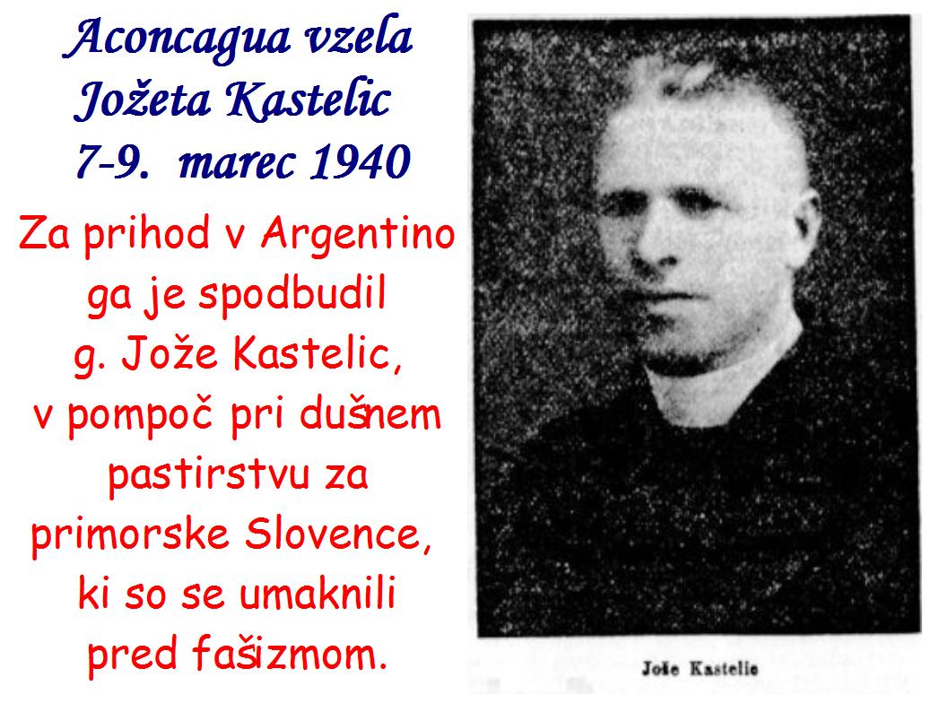 Aconcagua vzela Jožeta Kastelic  7-9.  marec 1940, Za prihod v Argentino je Janeza Hladnik spodbudil g. Jože Kastelic, v pomoč pri dušnem pastirstvu za primorske Slovence,  ki so se umaknili pred fašizmom.