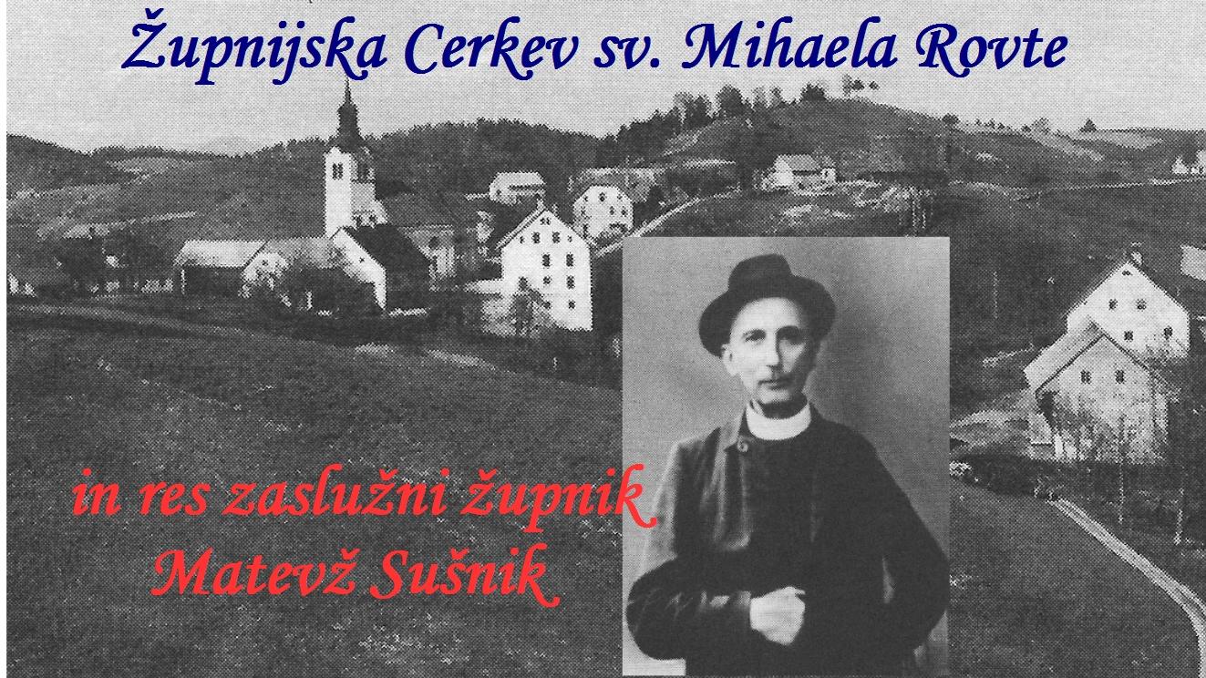 Župnijska cerkev sv. Mihaela Rovte, in rs zaslužni župnik Matevž Sušnik