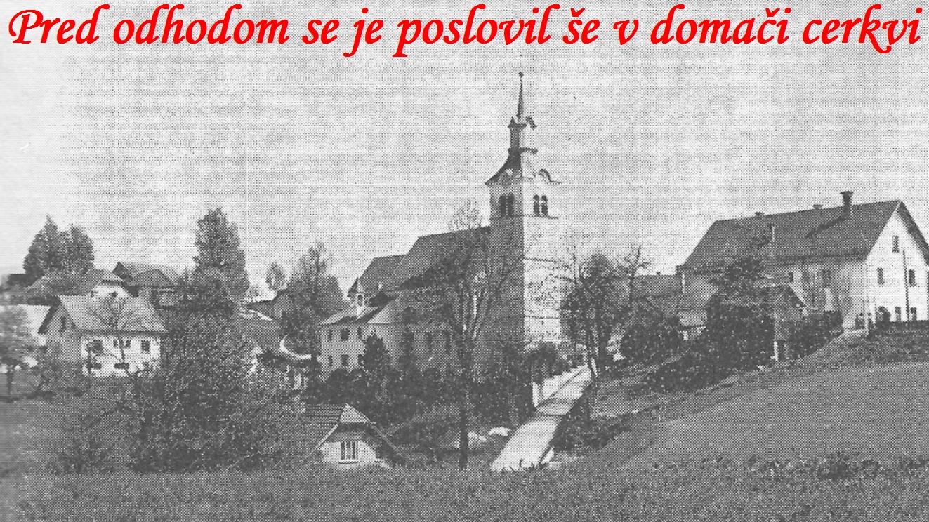Stopil je še do domače  cerkve, poslovil se je od župnika in prijateljev iz Rovt.