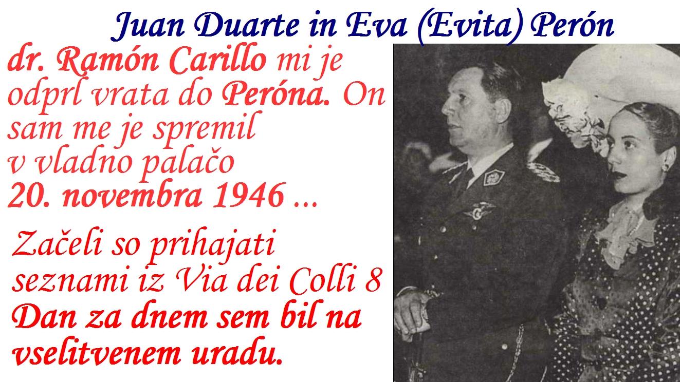 uspelo priti do ministra za javno zdravstvo dr. Ramón Carillo , ki mu je odprl vrata do Peróna. On sam ga je spremil v vladno palačo 20. novembra 1946.