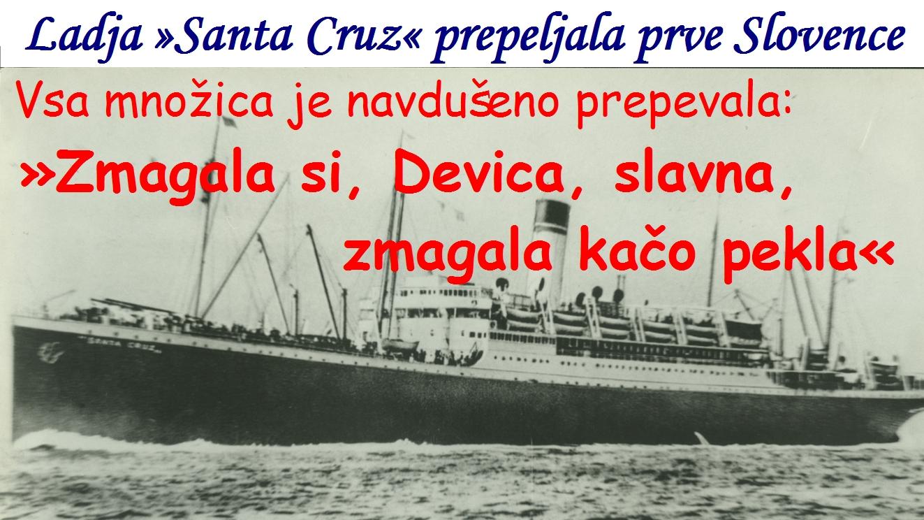 21. januarja 1948 je pristala ladja »Santa Cruz«, ki je pripeljala največje število pričakovanih potnikov. Vsa množica je navdušeno prepevala »Zmagala si, Devica, slavna, zmagala kačo pekla«